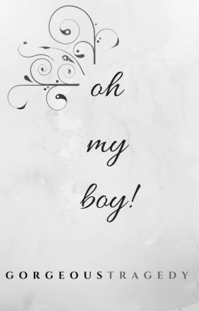 Oh My Boy! by gorgeous_tragedy