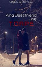 Ang Bestfriend kong TORPE (Completed) by Jack-Ryan