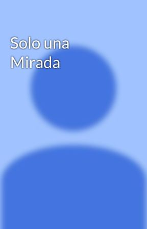 Solo una Mirada by AloneOtaku00
