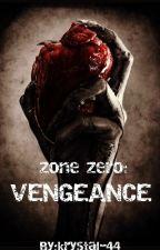 Zone Zero: Vengeance (Book 3 of 3) by krystal-44