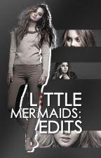 Little Mermaids' Edits [istek alım durumu; açık] by littlecovermermaids