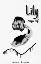 Lily - Mengapa Pergi? by Pluvi_o7