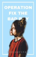 Operation Fix the Bad Boy (Sequel to OBTBB) ✔️ | Jenzie by flawlessfanfiction