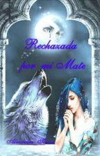 RECHAZADA POR MI MATE (RE- ESCRIBIENDO) by alexandra_ticona