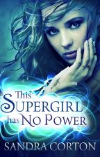 This supergirl has no powers (Now Published) by SandraCorton