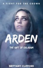 Arden: The Gift Of Delirium by creatistx
