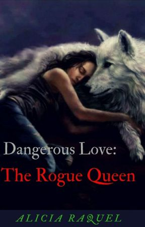 Dangerous Love: The Rogue Queen by AliciaRaquel