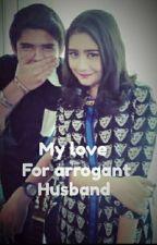 My love for arrogant husband by devymaranatha