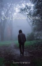 Our Unknown Nature  by SachinMahadeo