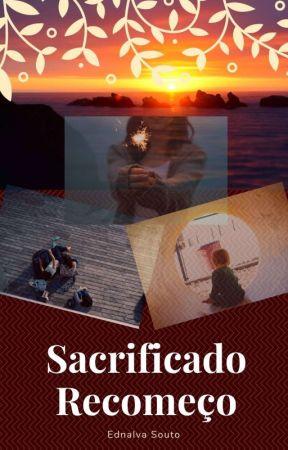 Sacrificado Recomeço (Adaptada AyA) by Ednalva_Souto