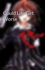 Could Life Get Worse by christinaizere
