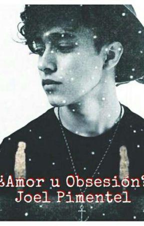 ¿Amor u Obsesion? Joel Pimentel by MarcelaGVarela
