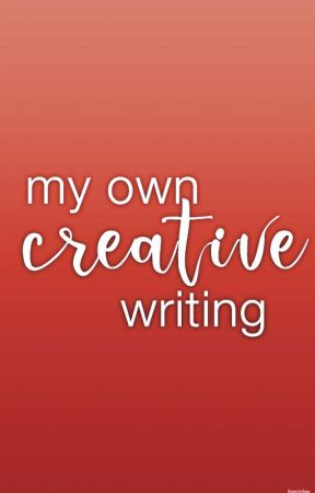 my own creative writing;; by ilyspidey