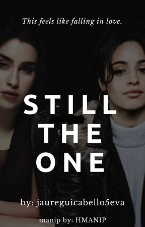 still the one | camren au by jaureguicabello5eva