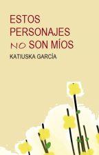 Estos personajes no son míos [Colección de fanfics] by gkatiuska
