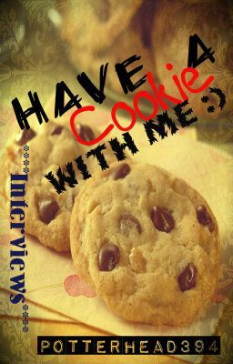Have A Cookie With Me! ****Interviews****