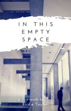 In This Empty Space by birdietwrites
