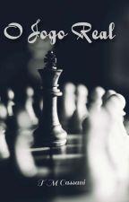 O Jogo Real| Em revisão by TaahMay7