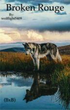 Broken Rouge (BxB) by wolflight5409