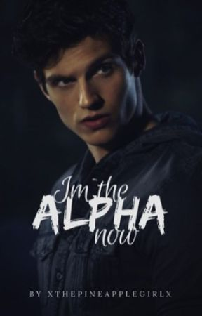 I'm The Alpha Now by xThePineappleGirlx