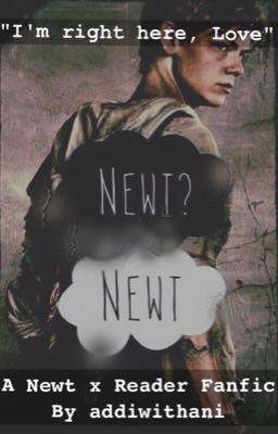 """Newt X Reader Fanfiction """"I'm right here, ..."""
