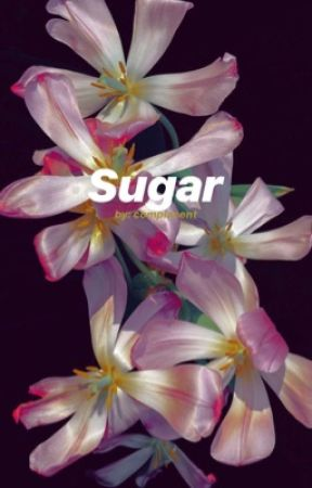 sugar. TEASER. by complacent