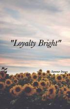 Loyalty Bright by summerimagy