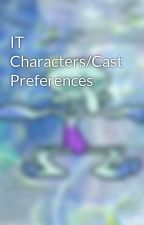 IT Characters/Cast Preferences by JaiylenTaylor12