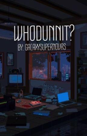 whodunnit?  by galaxysupernovas