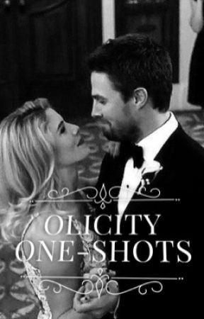 Olicity One-Shots by geekyfangirl17