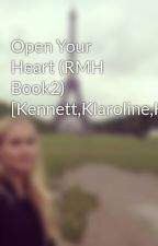 Open Your Heart (RMH Book2) [Kennett,Klaroline,Kalijah] by AiriaAndKlaroline12