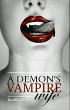 A Demon's Vampire Wife (Book 1-Published) by bluerose_210
