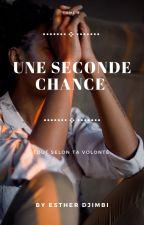 tout selon ta volonté [ une nouvelle chance] tome 2 [Terminée] by une_242_puissante