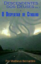 Os Descendentes do Deuses - O Despertar De Cthulhu by MatheusBernards