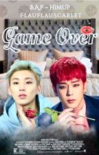 Game Over [ Bap | HimUp ] by FlauFlauScarlet