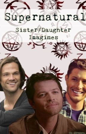 Supernatural Sister/Daughter Imagines - The Boy in the