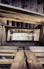 Double Trouble by s_19543