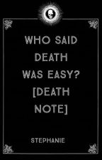 Who Said Death Was Easy? [Death Note Fanfiction] by thatonekawaiigirl13