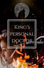 King's Personal Doctor by SleepyReader17