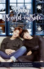 Baby, it's cold outside  (Trad. en Español) by ByuntaeTeam