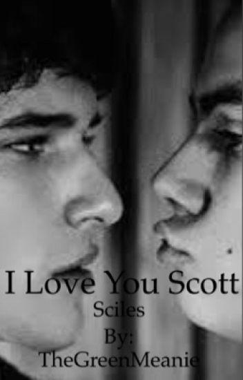 I love you Scott (Sciles)