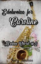 Edelweiss for Caroline by Louis071421