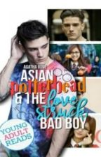 [completed] ASIAN POTTERHEAD & THE LOVESTRUCK BAD BOY | #Wattys2018 ✔ by agatharoza