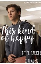 This Kind of Happy // Peter Parker x reader by thatkidcece