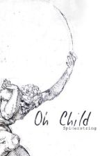 Oh Child by Spiderstring