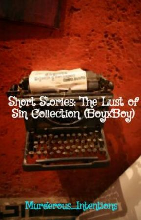 Short Stories: The Lust of Sin Collection (BoyxBoy) by Murderous_Intentions