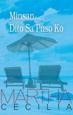 Minsan Dito Sa Puso Ko (Published by PHR) (Completed) by MarthaCecilia_PHR