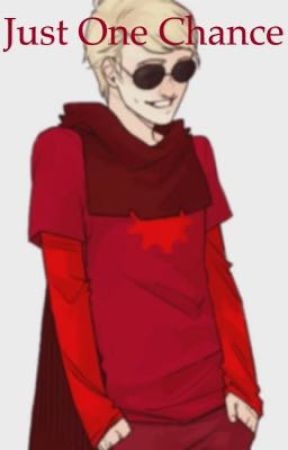 Just One Chance ((Dave Strider x Reader)) by Unme_i