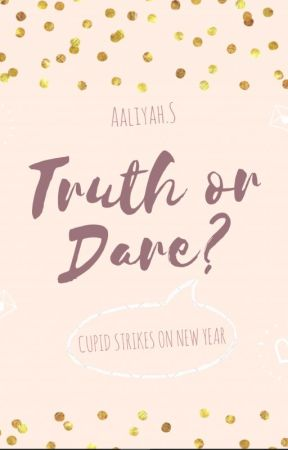 Truth Or Dare? by aaliyahchan