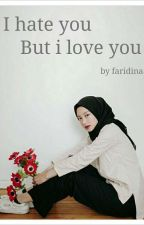 I HATE YOU BUT I LOVE YOU by FARIDIYNAnaa